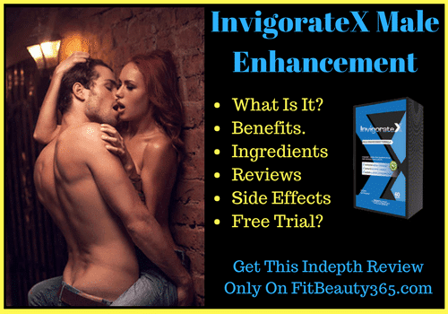 InvigorateX Male Enhancement- Reviews Updated 2017 - Risk Free Trial- Fitbeauty365.com