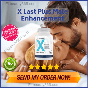 X Last Plus Male Enhancement | Review By Expert On Libido Boosting Pills